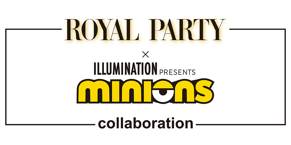 ROYAL PARTY × minions collaboration